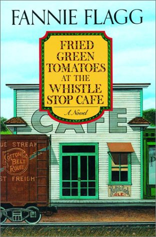 Book cover of Fried Green Tomatoes at the Whistle Stop Cafe.
