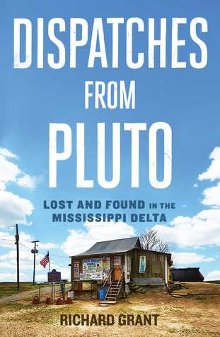 Cover of Dispatches From Pluto: Lost and found in the Mississippi Delta - book review