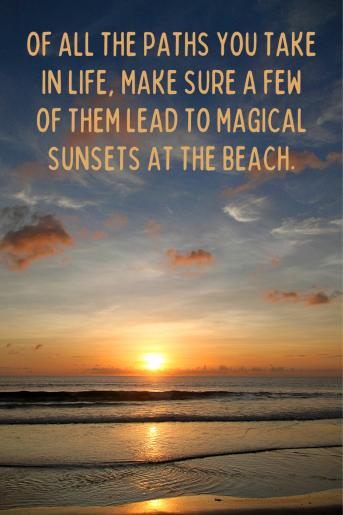 Beach Quotes: photo shows a calm ocean at sunset. Quote reads of all the paths you take in life, make sure a few of them lead to magical sunsets at the beach.