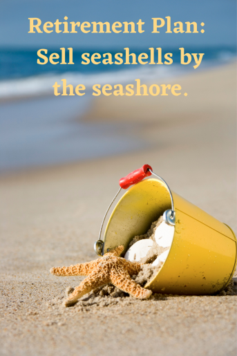 yellow beach pail on the sand with shells in it. Quote says: Retirement Plan: Sell seashells by the seashore.