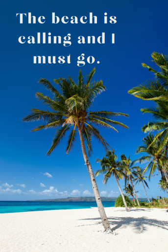 Beach quote - the beach is calling and I must go. Background photo is bright blue sky with super white sand with palm trees and aqua ocean.